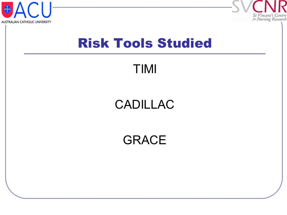 Risk Tools Studied TIMI CADILLAC GRACE
