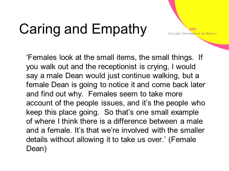 Caring and Empathy 'Females look at the small items, the small things.