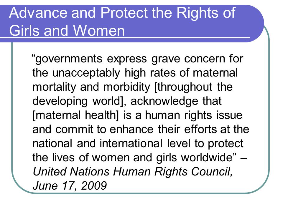 """Advance and Protect the Rights of Girls and Women """"governments express grave concern for the unacceptably high rates of maternal mortality and morbidi"""