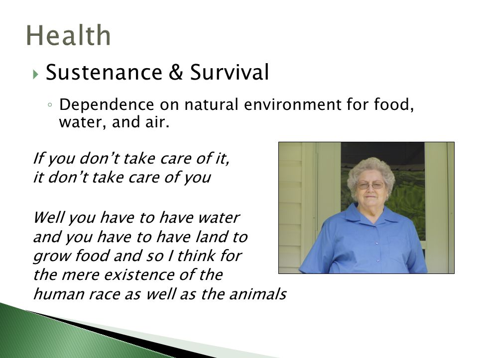  Sustenance & Survival ◦ Dependence on natural environment for food, water, and air.