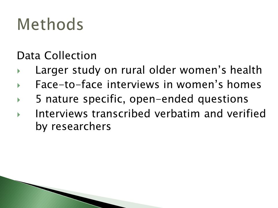 Data Collection  Larger study on rural older women's health  Face-to-face interviews in women's homes  5 nature specific, open-ended questions  Interviews transcribed verbatim and verified by researchers