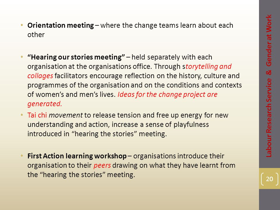 Orientation meeting – where the change teams learn about each other Hearing our stories meeting – held separately with each organisation at the organisations office.
