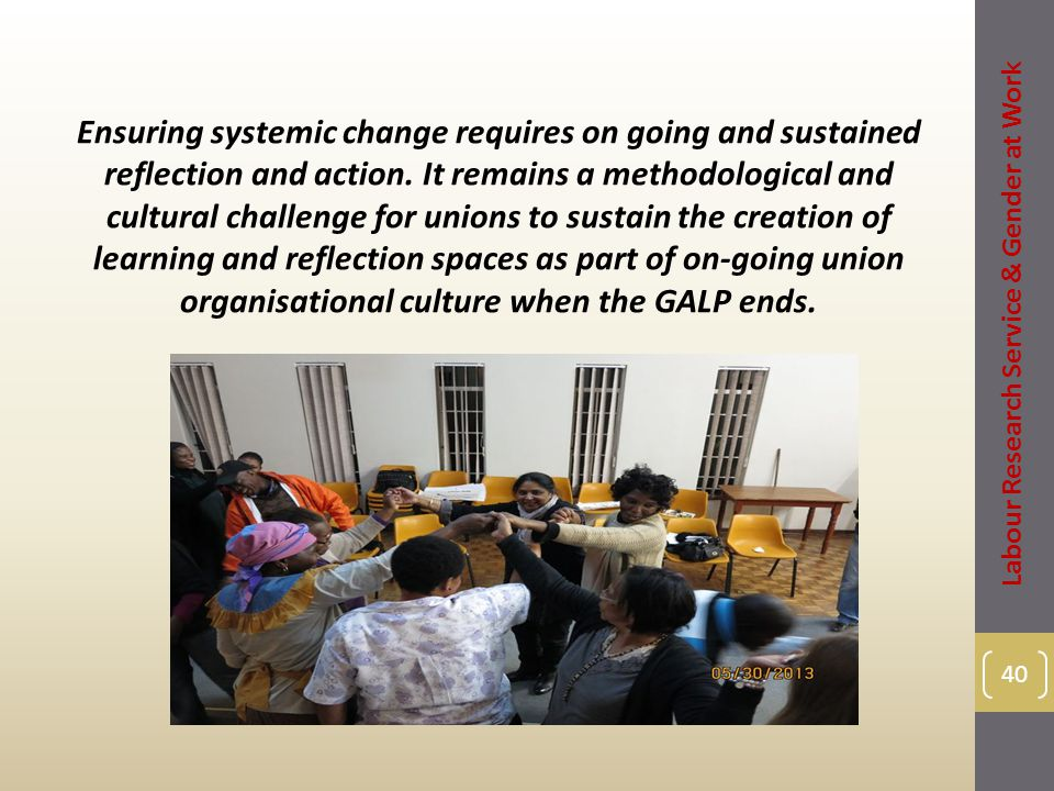 Ensuring systemic change requires on going and sustained reflection and action.
