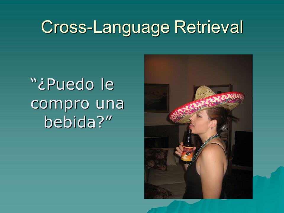 """Cross-Language Retrieval """"¿Puedo le compro una bebida?"""""""