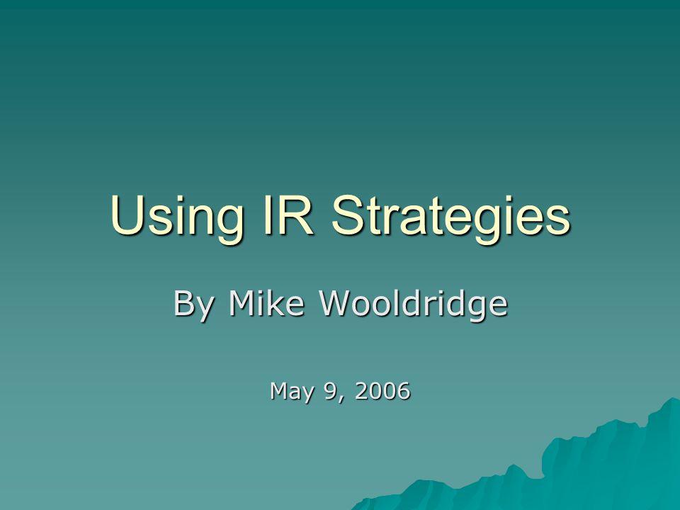 Using IR Strategies By Mike Wooldridge May 9, 2006