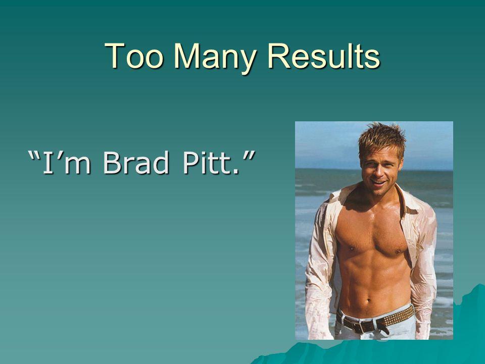 "Too Many Results ""I'm Brad Pitt."""