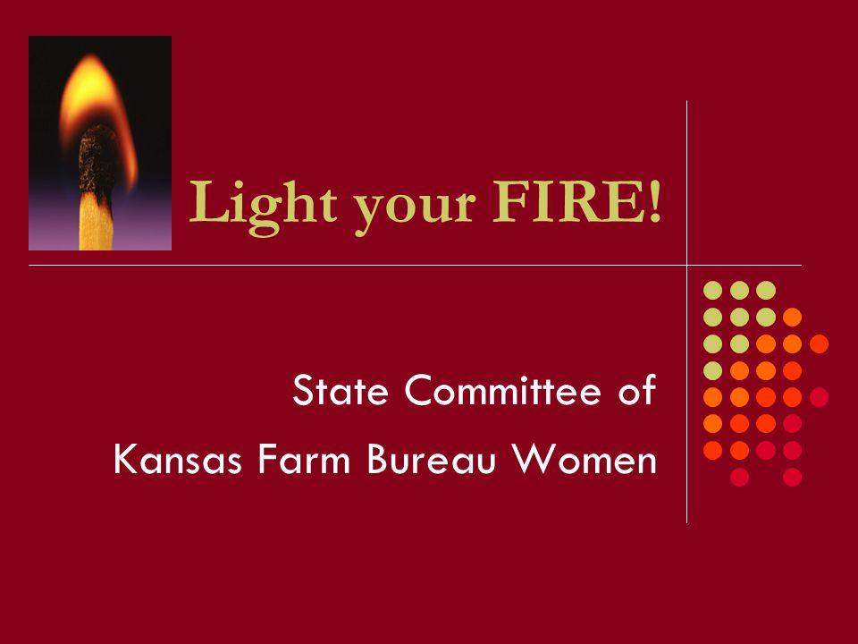 Light your FIRE! State Committee of Kansas Farm Bureau Women