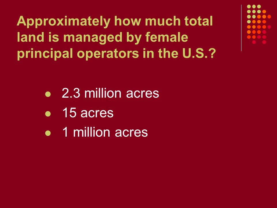 Approximately how much total land is managed by female principal operators in the U.S.? 2.3 million acres 15 acres 1 million acres