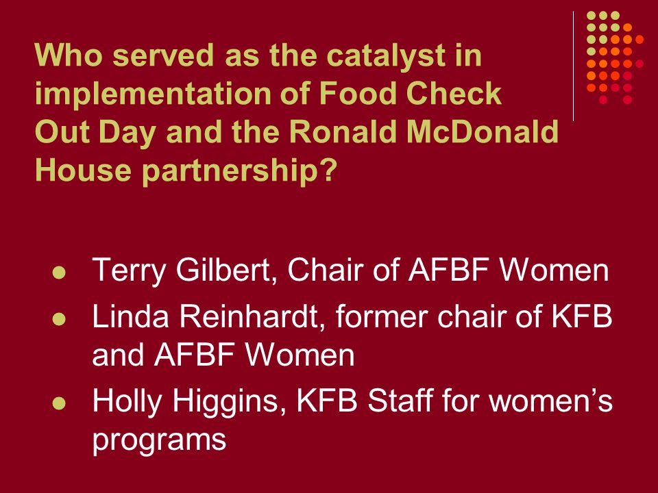Who served as the catalyst in implementation of Food Check Out Day and the Ronald McDonald House partnership? Terry Gilbert, Chair of AFBF Women Linda