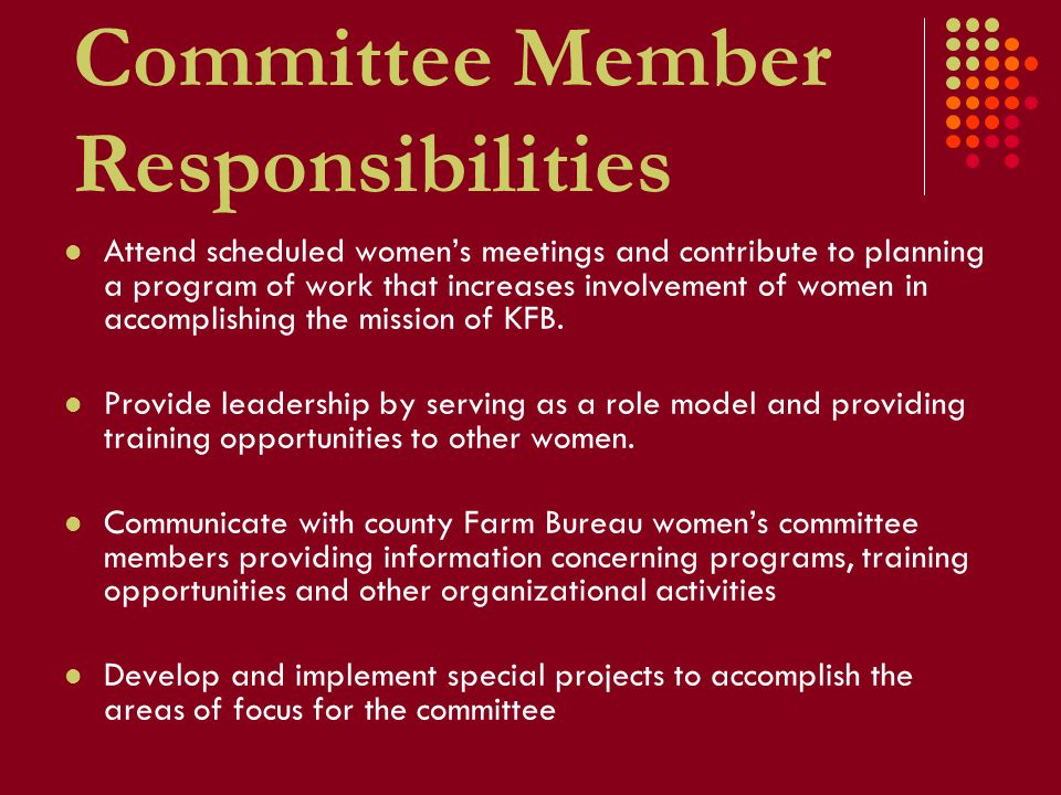 Committee Member Responsibilities Attend scheduled women's meetings and contribute to planning a program of work that increases involvement of women in accomplishing the mission of KFB.
