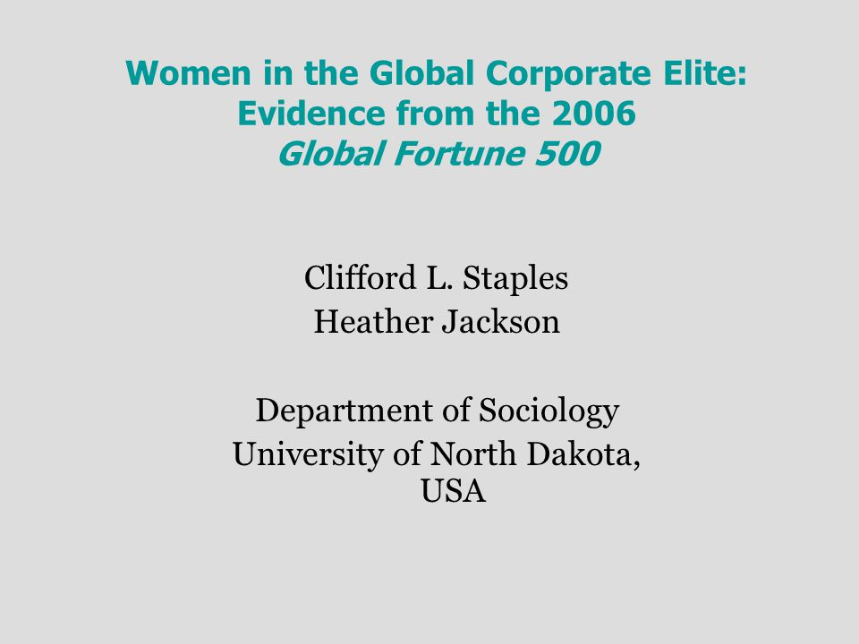 Women in the Global Corporate Elite: Evidence from the 2006 Global Fortune 500 Clifford L.