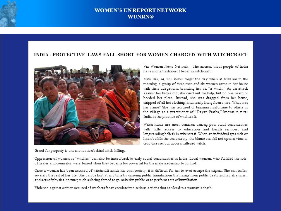 WOMEN'S UN REPORT NETWORK WUNRN® INDIA - PROTECTIVE LAWS FALL SHORT FOR WOMEN CHARGED WITH WITCHCRAFT Greed for property is one motivation behind witch-killings.