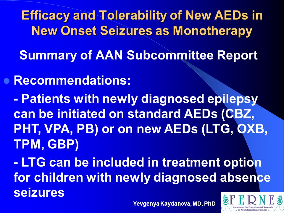 Yevgenya Kaydanova, MD, PhD Efficacy and Tolerability of New AEDs in New Onset Seizures as Monotherapy Summary of AAN Subcommittee Report Recommendati