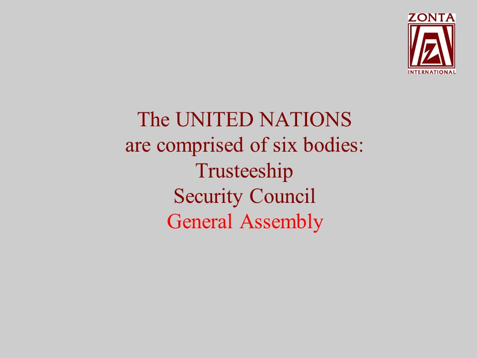The UNITED NATIONS are comprised of six bodies: Trusteeship Security Council