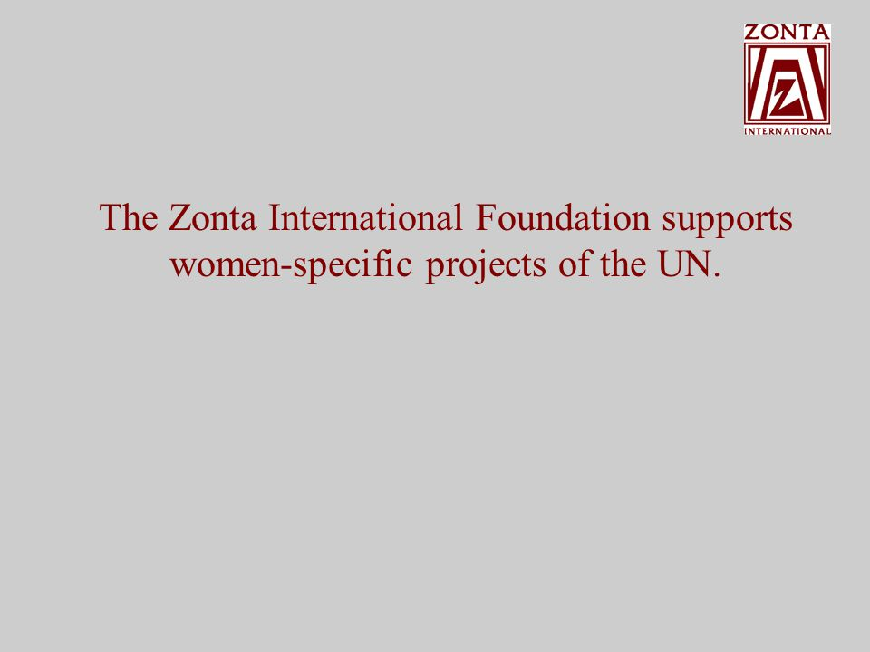 On the basis of our message Advancing the status of Women worldwide more than 31,000 Zontians in approx.