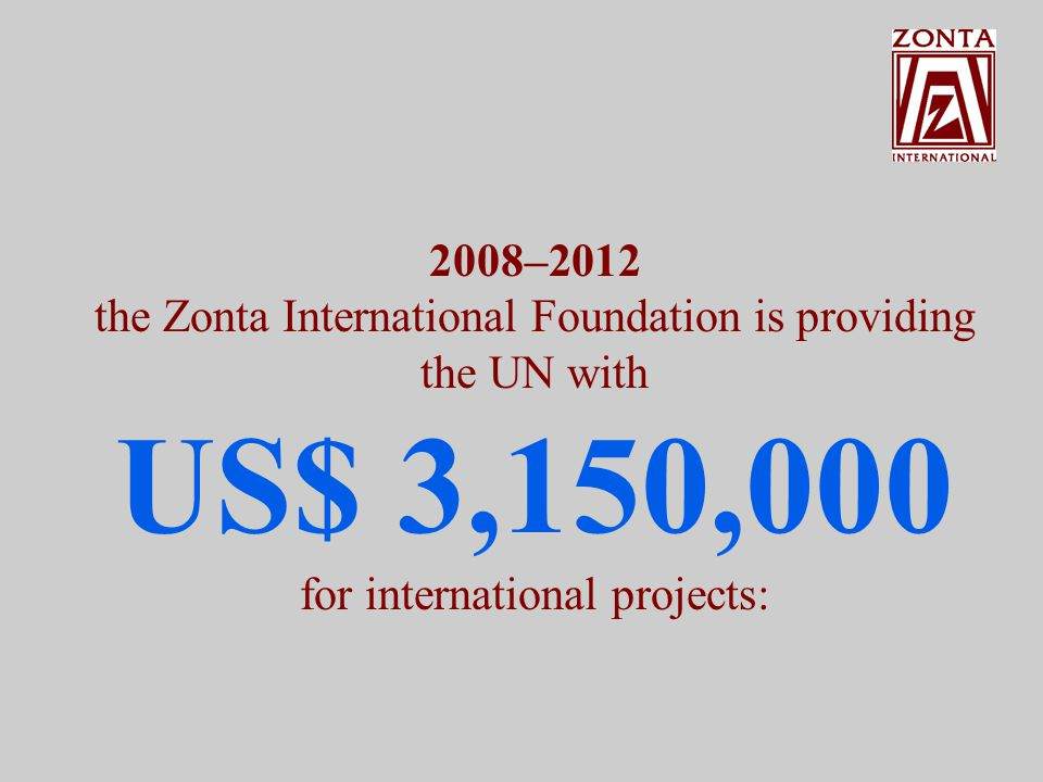 These projects are selected every two years at the International Zonta Convention by the club delegates from all over the world.