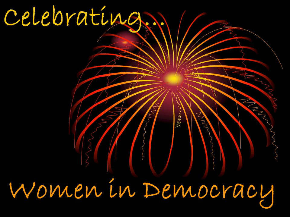 Women in Democracy Celebrating…