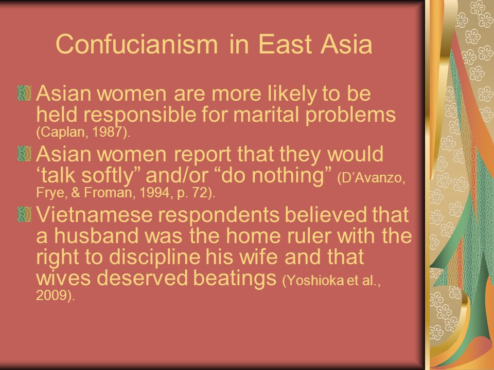 Confucianism in East Asia Asian women are more likely to be held responsible for marital problems (Caplan, 1987).
