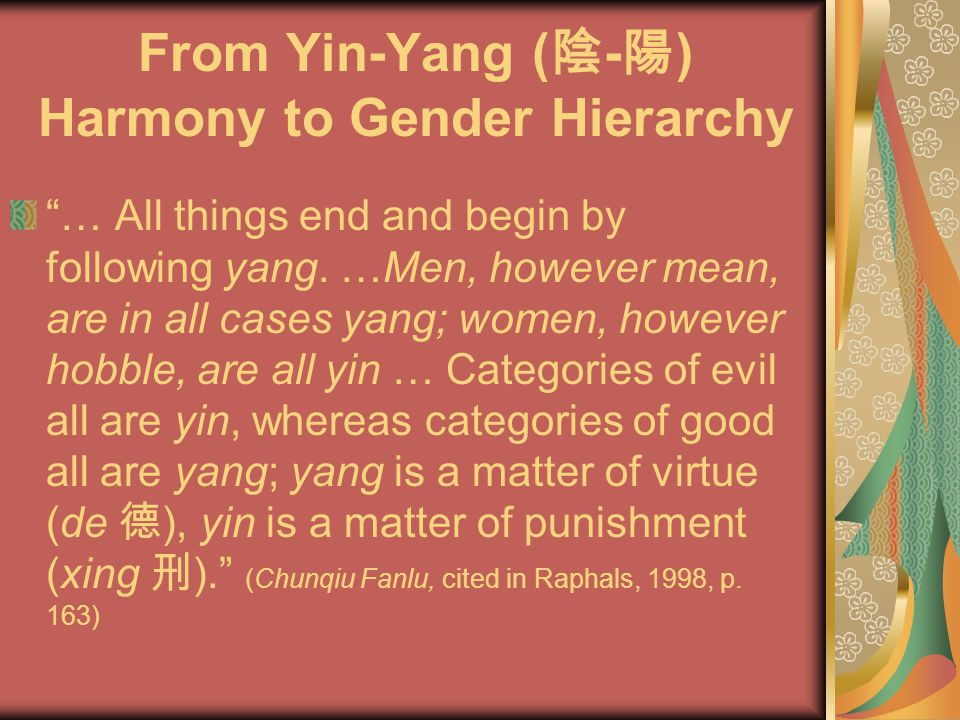 From Yin-Yang ( 陰 - 陽 ) Harmony to Gender Hierarchy … All things end and begin by following yang.