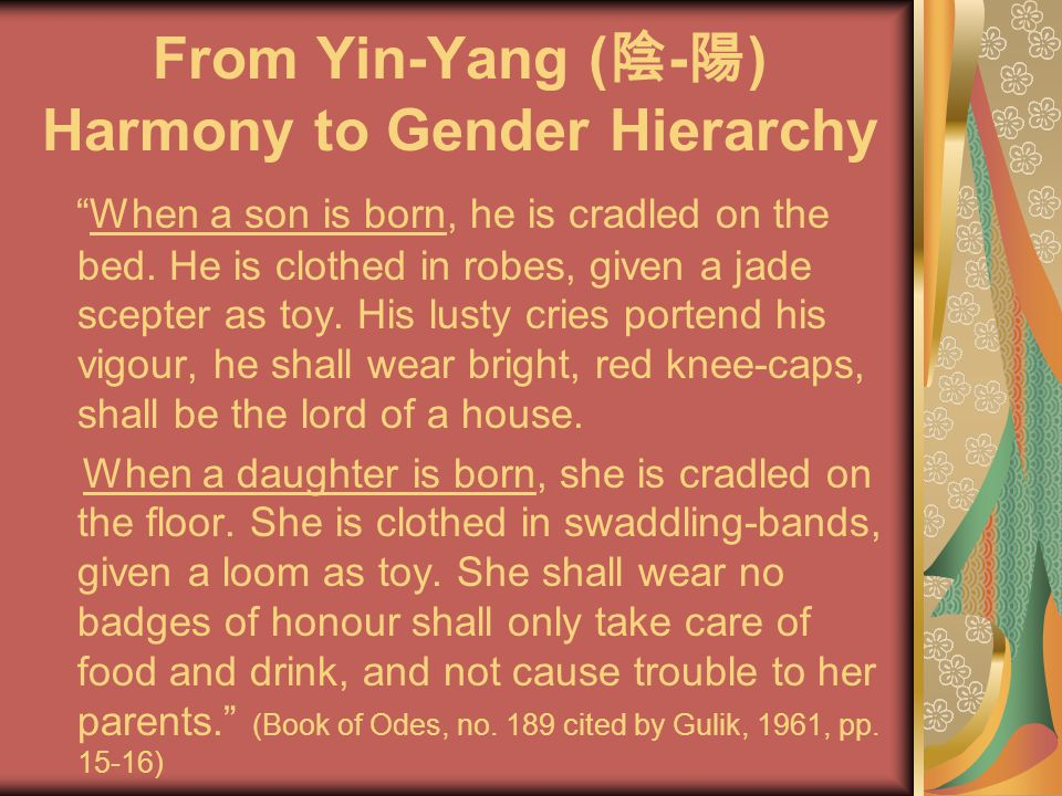 From Yin-Yang ( 陰 - 陽 ) Harmony to Gender Hierarchy When a son is born, he is cradled on the bed.
