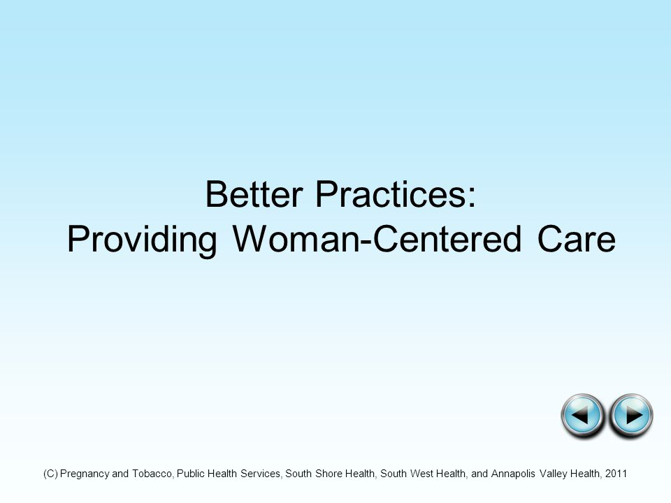 Better Practices: Providing Woman-Centered Care (C) Pregnancy and Tobacco, Public Health Services, South Shore Health, South West Health, and Annapolis Valley Health, 2011