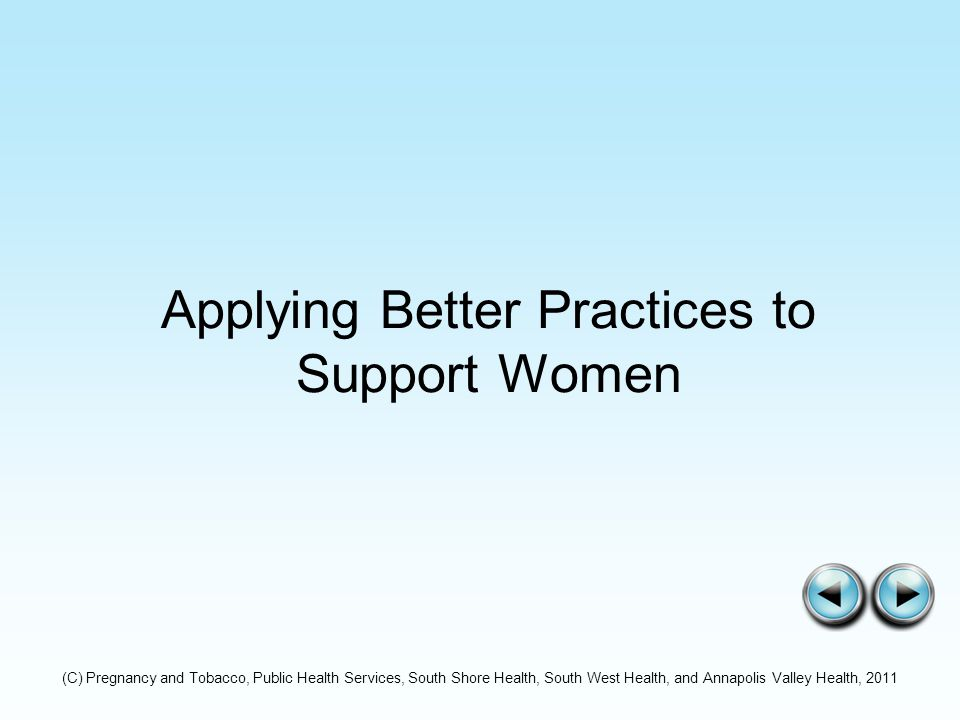 Applying Better Practices to Support Women (C) Pregnancy and Tobacco, Public Health Services, South Shore Health, South West Health, and Annapolis Valley Health, 2011