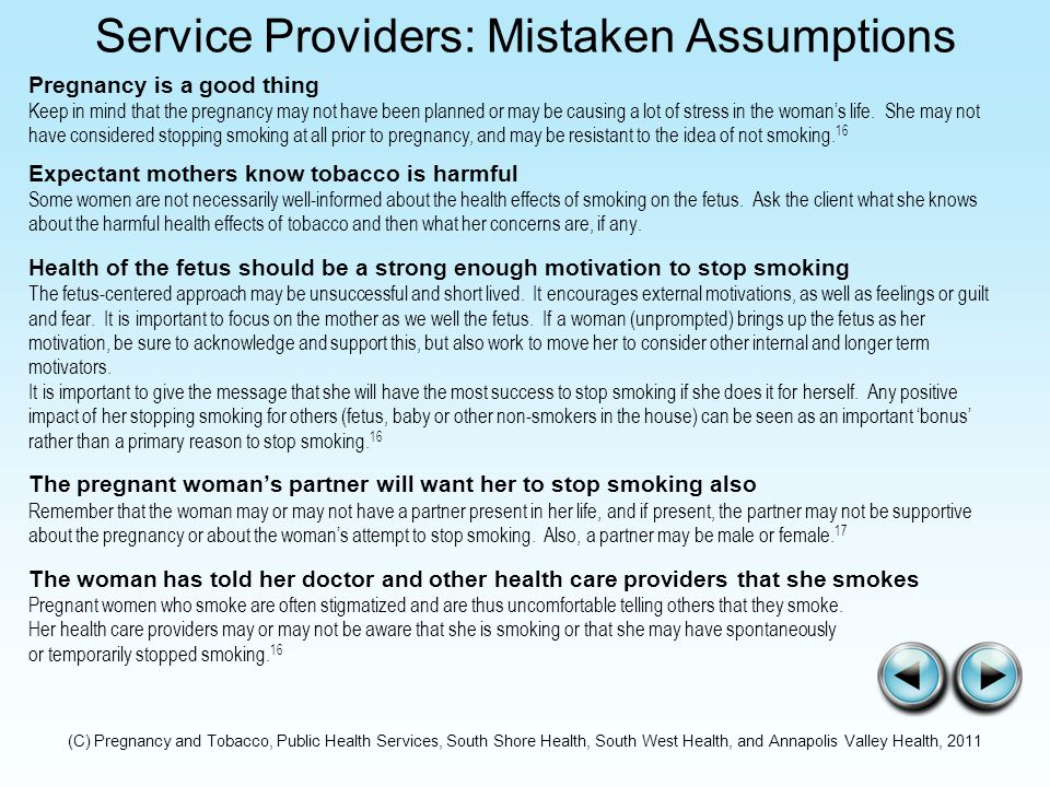 Service Providers: Mistaken Assumptions Pregnancy is a good thing Keep in mind that the pregnancy may not have been planned or may be causing a lot of stress in the woman's life.