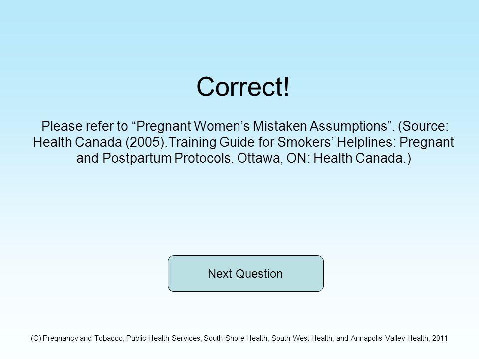 Correct. Please refer to Pregnant Women's Mistaken Assumptions .