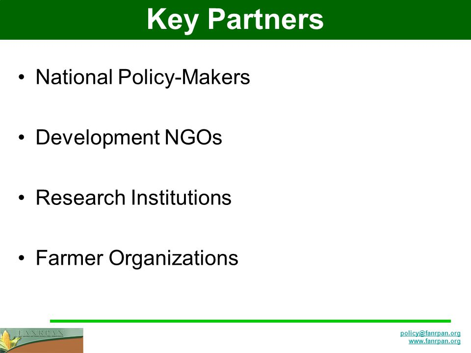 Key Partners National Policy-Makers Development NGOs Research Institutions Farmer Organizations