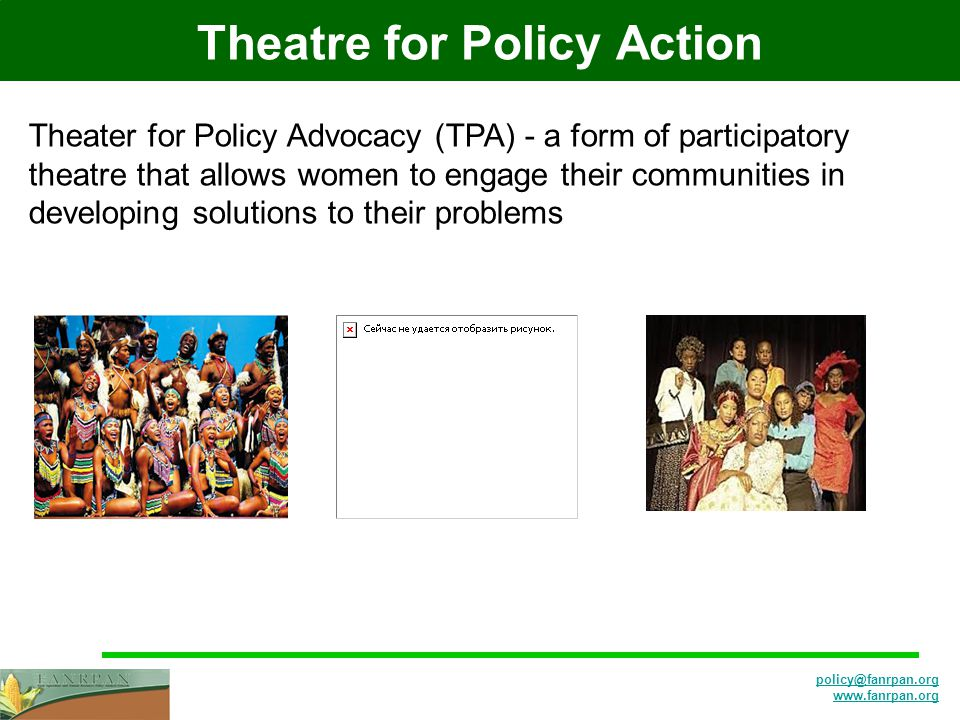 Theatre for Policy Action Theater for Policy Advocacy (TPA) - a form of participatory theatre that allows women to engage their communities in developing solutions to their problems