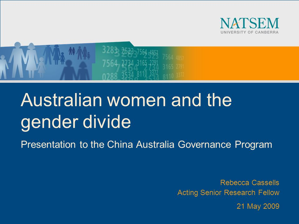 Australian women and the gender divide Presentation to the China Australia Governance Program Rebecca Cassells Acting Senior Research Fellow 21 May 2009
