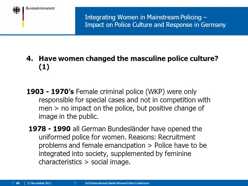 21 November 2011102nd International Islamic Women Police Conference Integrating Women in Mainstream Policing – Impact on Police Culture and Response i