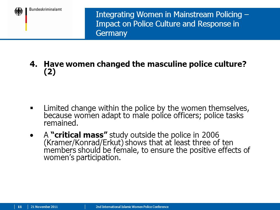 21 November nd International Islamic Women Police Conference Integrating Women in Mainstream Policing – Impact on Police Culture and Response in Germany 4.