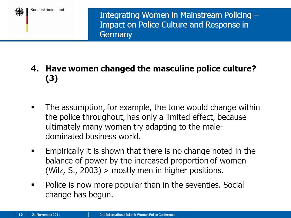 21 November 2011122nd International Islamic Women Police Conference Integrating Women in Mainstream Policing – Impact on Police Culture and Response i