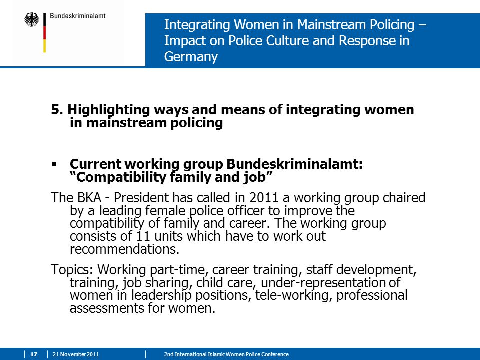 21 November nd International Islamic Women Police Conference Integrating Women in Mainstream Policing – Impact on Police Culture and Response in Germany 5.