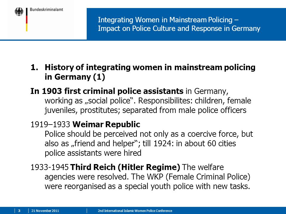 21 November 201142nd International Islamic Women Police Conference Integrating Women in Mainstream Policing – Impact on Police Culture and Response in Germany 1.