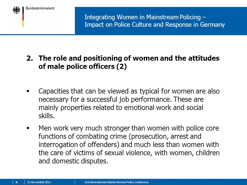 21 November 201172nd International Islamic Women Police Conference Integrating Women in Mainstream Policing – Impact on Police Culture and Response in Germany 2.