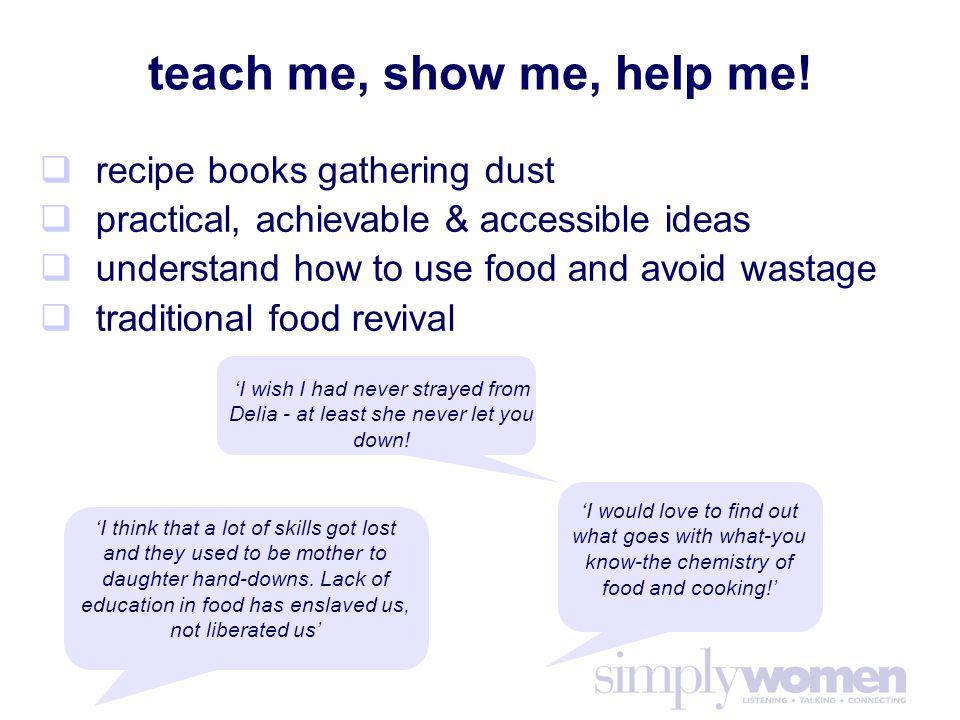 teach me, show me, help me.