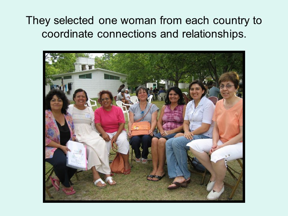 They selected one woman from each country to coordinate connections and relationships.