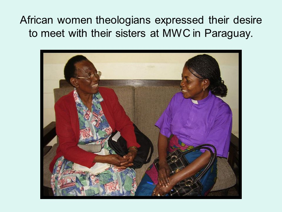 African women theologians expressed their desire to meet with their sisters at MWC in Paraguay.