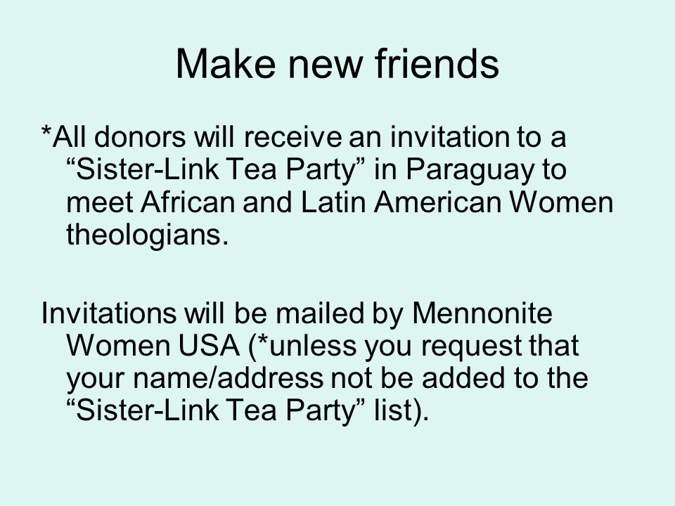Make new friends *All donors will receive an invitation to a Sister-Link Tea Party in Paraguay to meet African and Latin American Women theologians.