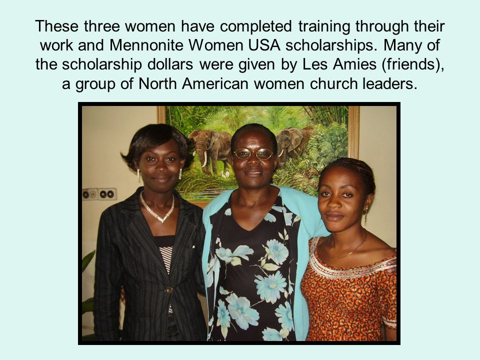 These three women have completed training through their work and Mennonite Women USA scholarships.