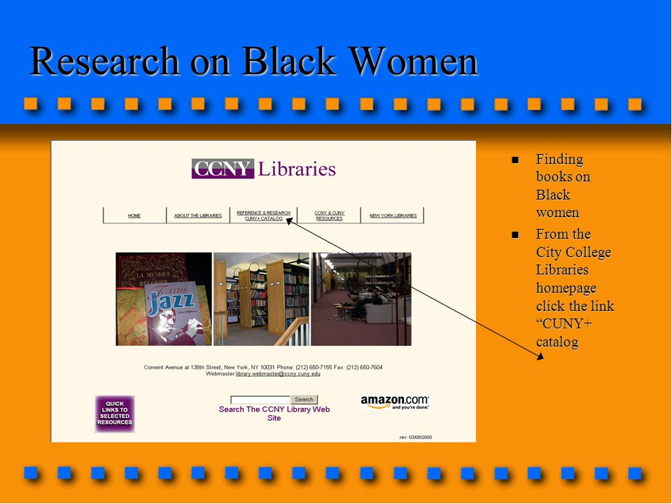 Research on Black Women n Finding books on Black women n From the City College Libraries homepage click the link CUNY+ catalog