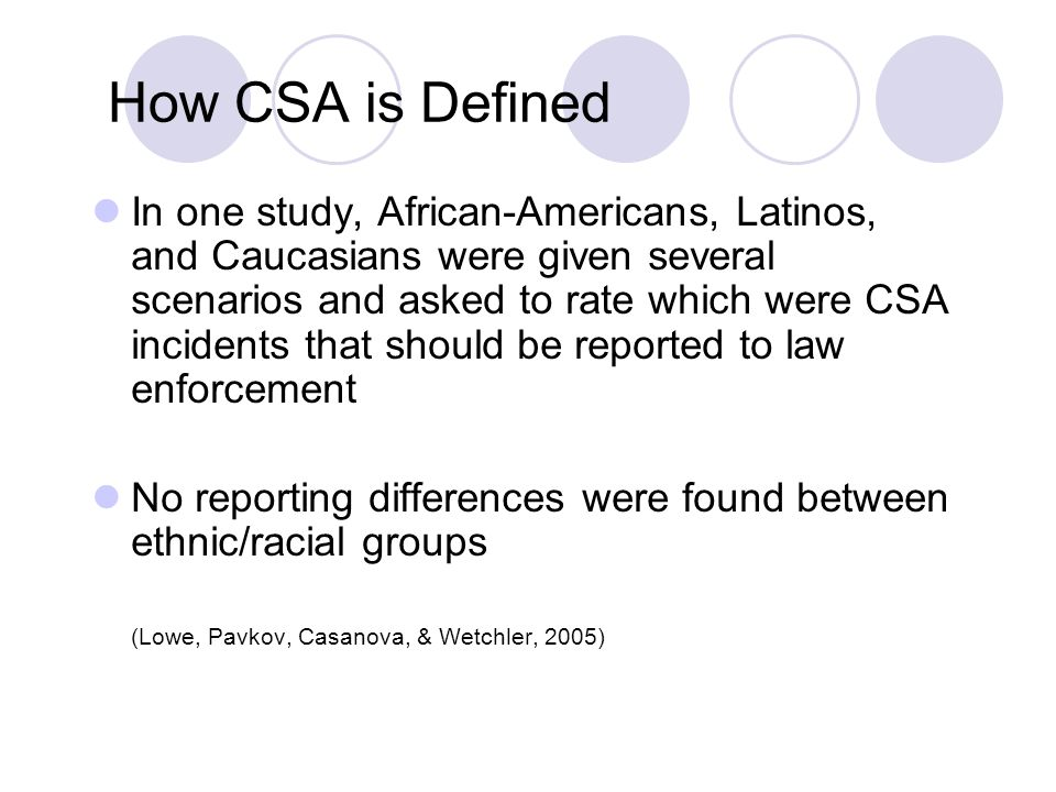 How CSA is Defined In one study, African-Americans, Latinos, and Caucasians were given several scenarios and asked to rate which were CSA incidents th