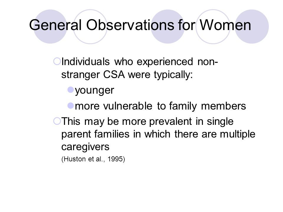  Individuals who experienced non- stranger CSA were typically: younger more vulnerable to family members  This may be more prevalent in single paren