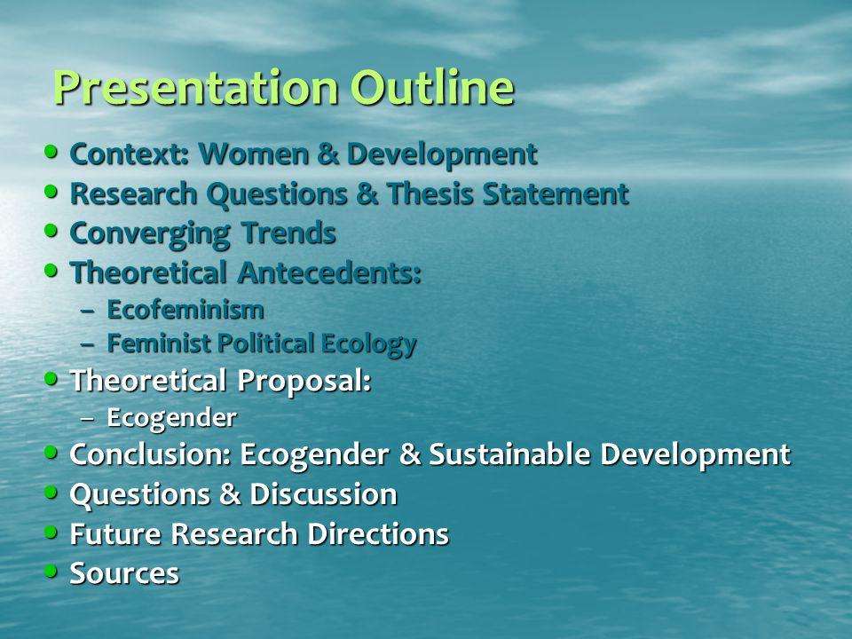 Presentation Outline Context: Women & Development Context: Women & Development Research Questions & Thesis Statement Research Questions & Thesis State