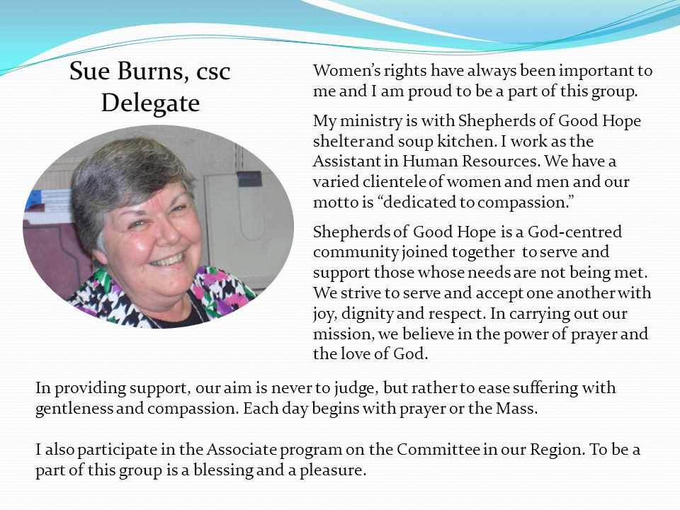 Sue Burns, csc Delegate Women's rights have always been important to me and I am proud to be a part of this group.