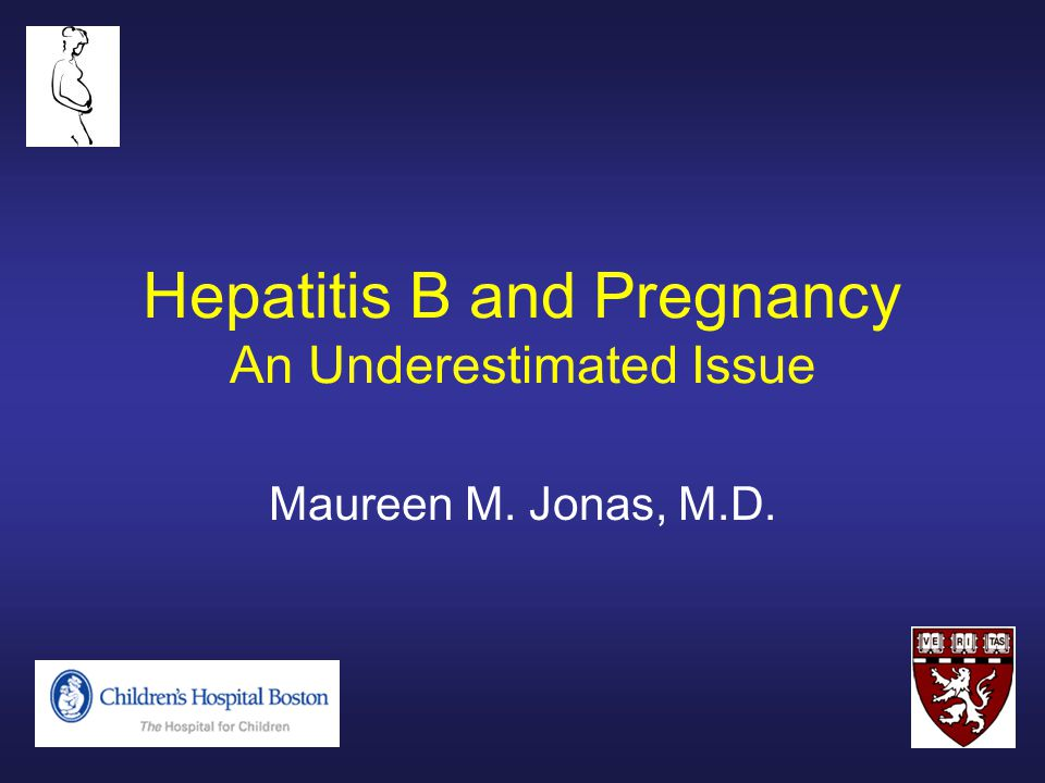 Hepatitis B and Pregnancy An Underestimated Issue Maureen M. Jonas, M.D.