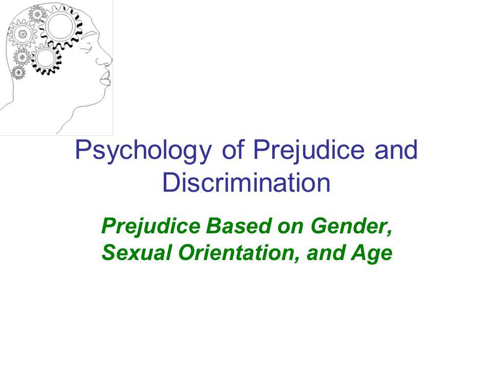 Psychology of Prejudice and Discrimination Prejudice Based on Gender, Sexual Orientation, and Age