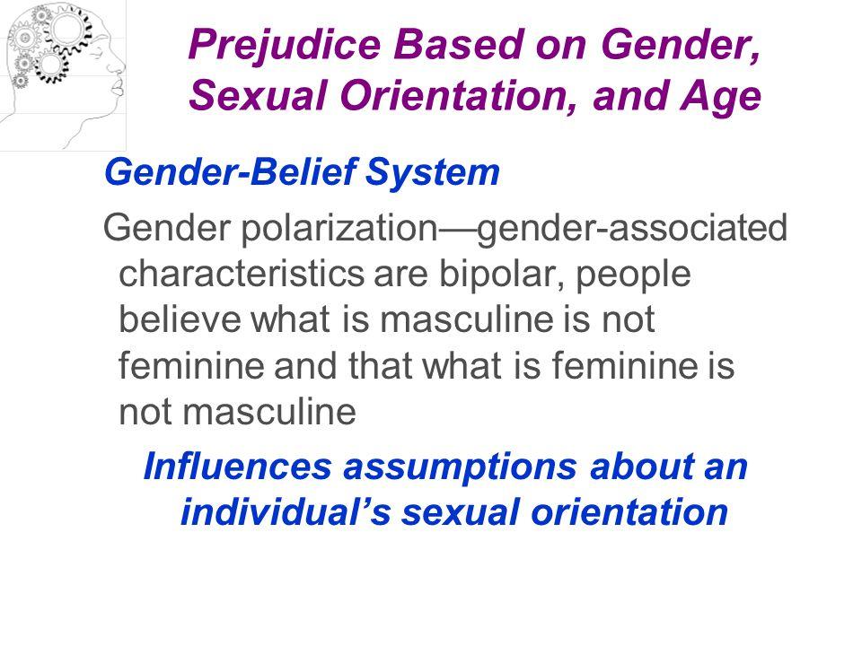 Prejudice Based on Gender, Sexual Orientation, and Age Gender-Belief System Gender polarization—gender-associated characteristics are bipolar, people